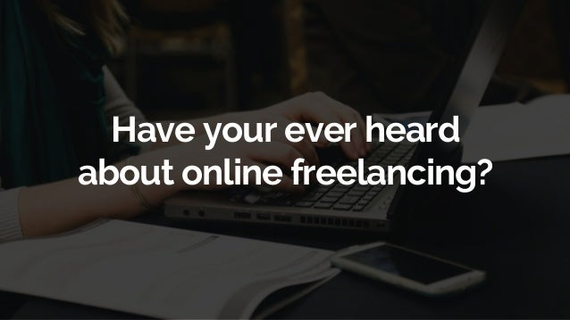 Have your ever heard about online freelancing?