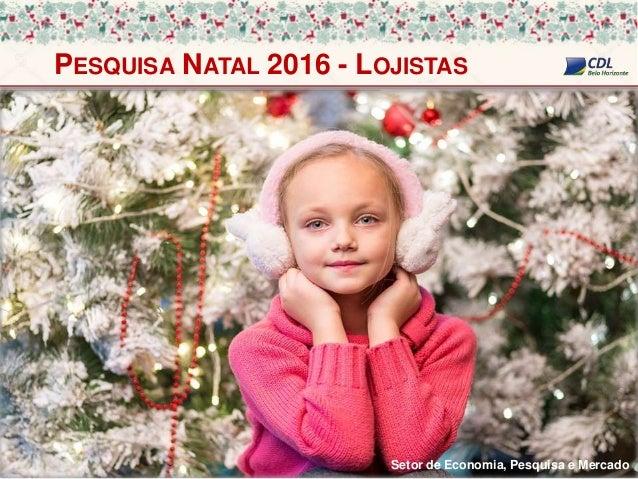 PESQUISA NATAL 2016 - LOJISTAS Setor de Economia, Pesquisa e Mercado