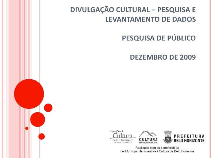 DIVULGAÇÃO CULTURAL – PESQUISA E         LEVANTAMENTO DE DADOS               PESQUISA DE PÚBLICO                 DEZEMBRO ...