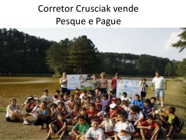 Corretor Crusciak vende Pesque e Pague