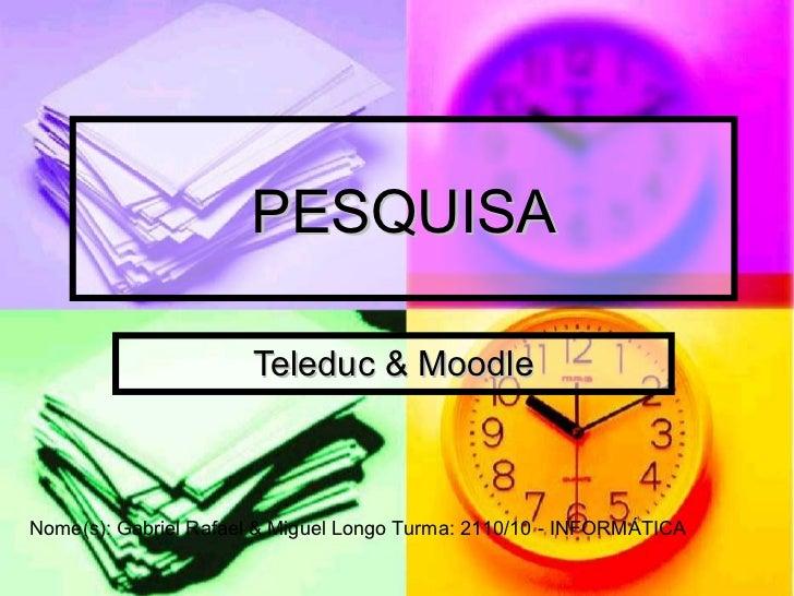 PESQUISA Teleduc & Moodle Nome(s): Gabriel Rafael & Miguel Longo Turma: 2110/10 - INFORMÁTICA