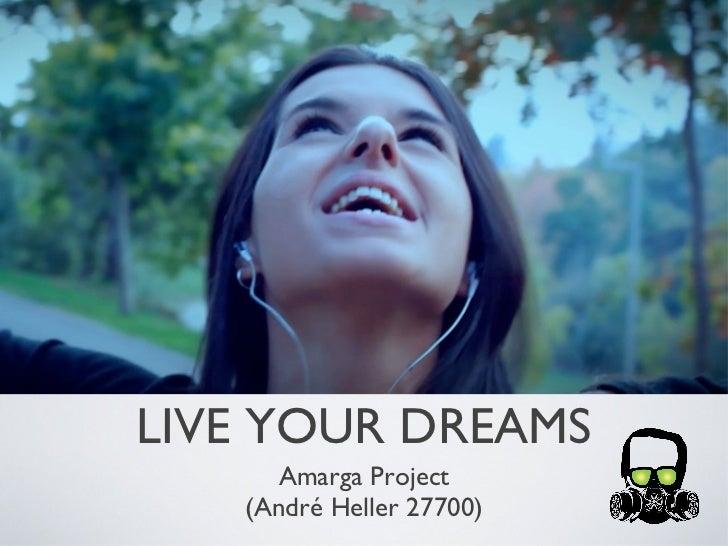 LIVE YOUR DREAMS <ul><li>Amarga Project </li></ul><ul><li>(André Heller 27700) </li></ul>