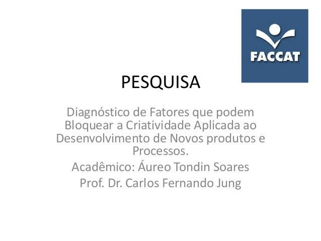 PESQUISA Diagnóstico de Fatores que podem Bloquear a Criatividade Aplicada aoDesenvolvimento de Novos produtos e          ...