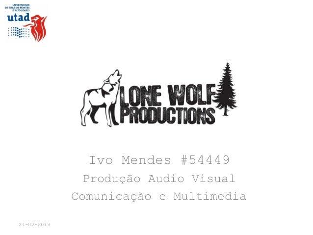 Ivo Mendes #54449Produção Audio VisualComunicação e Multimedia21-02-2013