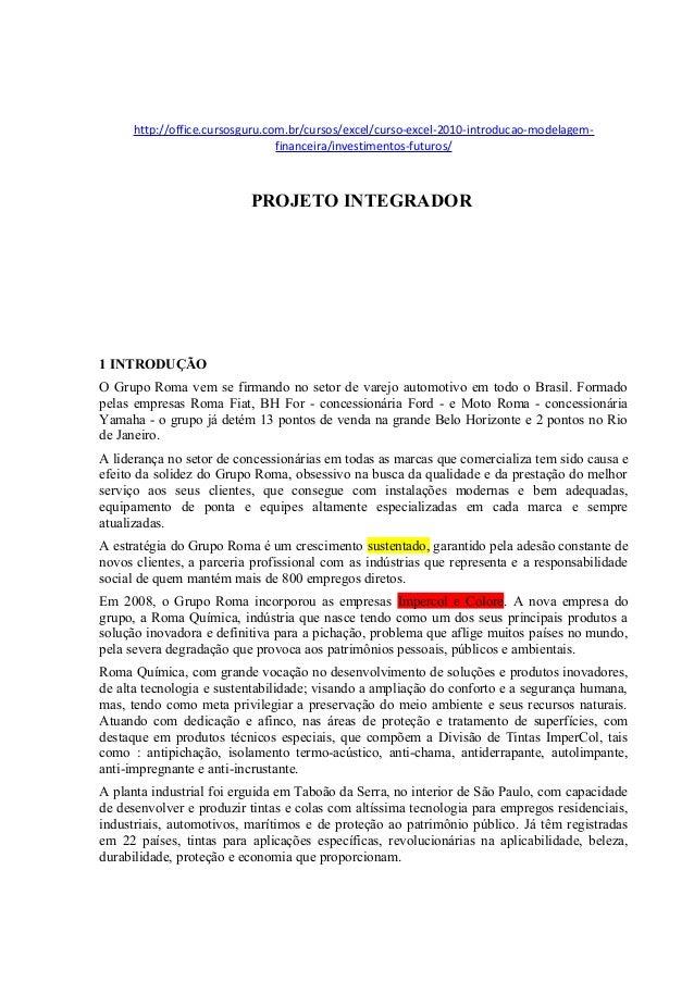 http://office.cursosguru.com.br/cursos/excel/curso-excel-2010-introducao-modelagem- financeira/investimentos-futuros/ PROJ...