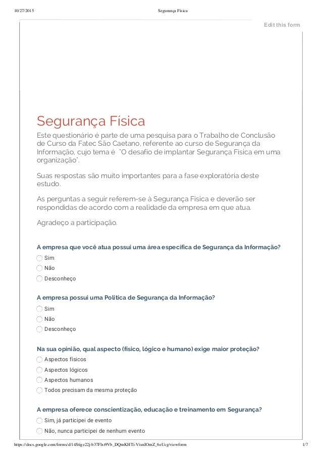 10/27/2015 Segurança Física https://docs.google.com/forms/d/14Stigz22j-b37Flxt9Vb_DQmKHTi-ViuxIOmZ_6eUcg/viewform 1/7 Segu...