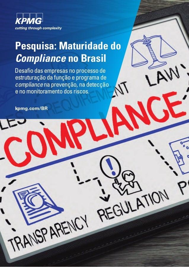 Pesquisa: Maturidade do Compliance no Brasil Desafio das empresas no processo de estruturação da função e programa de comp...