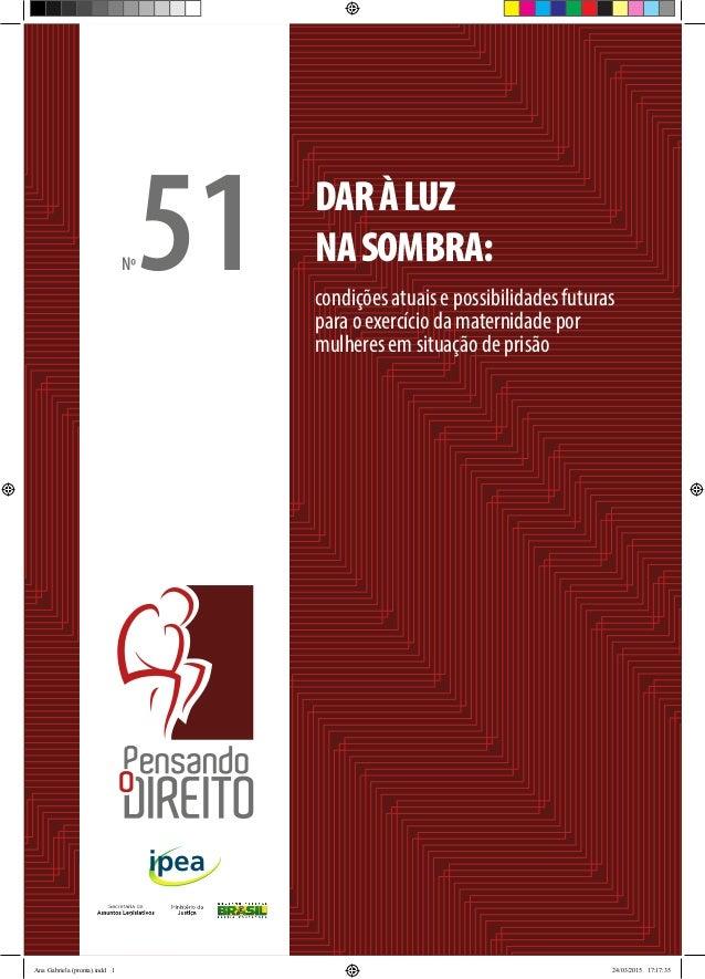 1 DAR À LUZ NA SOMBRA Nº51 condições atuais e possibilidades futuras para o exercício da maternidade por mulheres em situa...