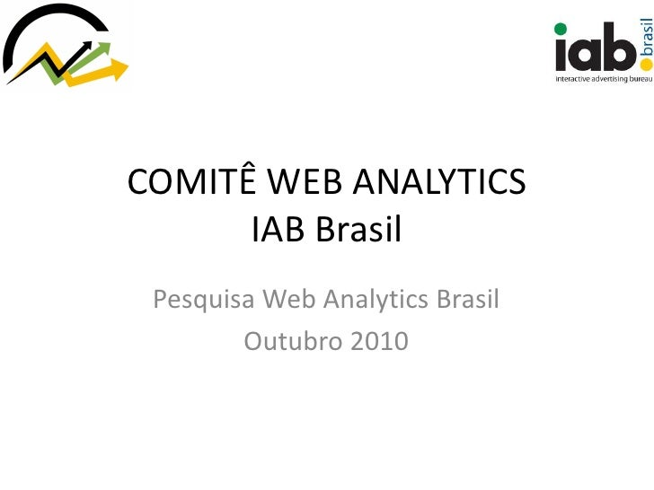 COMITÊ WEB ANALYTICS      IAB Brasil Pesquisa Web Analytics Brasil        Outubro 2010