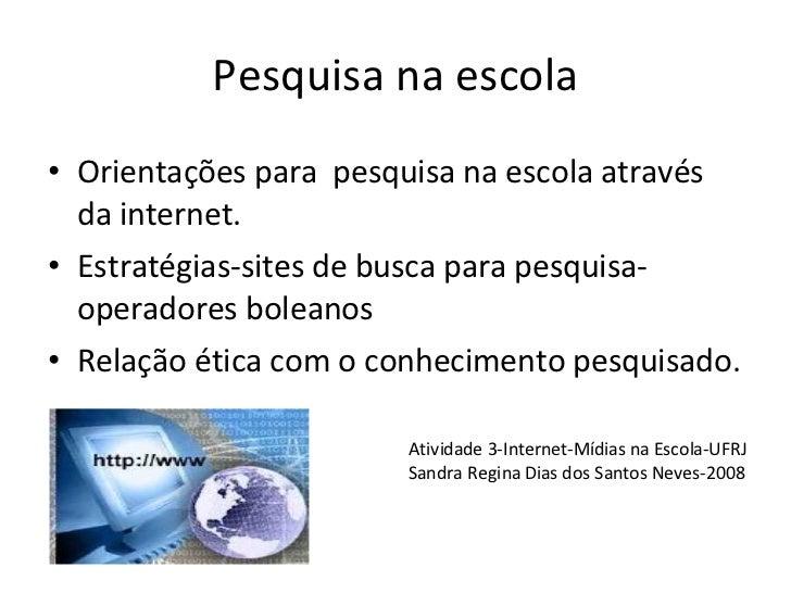 Pesquisa na escola <ul><li>Orientações para  pesquisa na escola através da internet. </li></ul><ul><li>Estratégias-sites d...