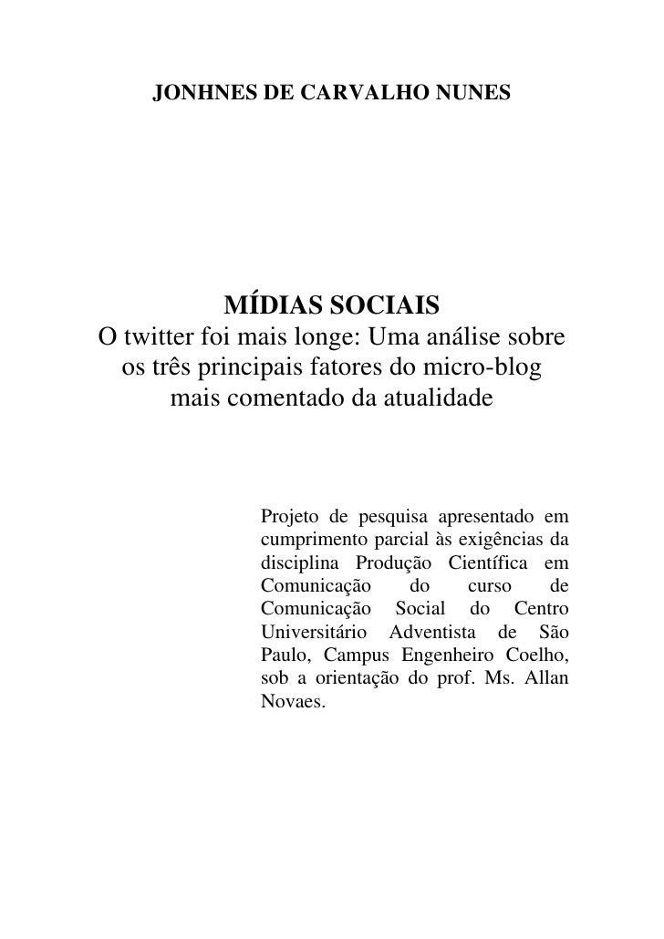 JONHNES DE CARVALHO NUNES                 MÍDIAS SOCIAIS O twitter foi mais longe: Uma análise sobre   os três principais ...