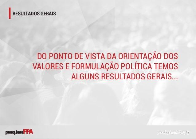 RESULTADOS GERAIS DO PONTO DE VISTA DA ORIENTAÇÃO DOS VALORES E FORMULAÇÃO POLÍTICA TEMOS ALGUNS RESULTADOS GERAIS...