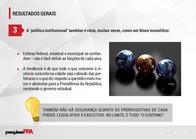 RESULTADOS GERAIS A 'política institucional' também é vista, muitas vezes, como um bloco monolítico:3 Esferas federal, est...
