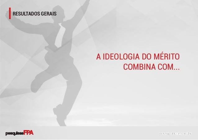 RESULTADOS GERAIS A IDEOLOGIA DO MÉRITO COMBINA COM...