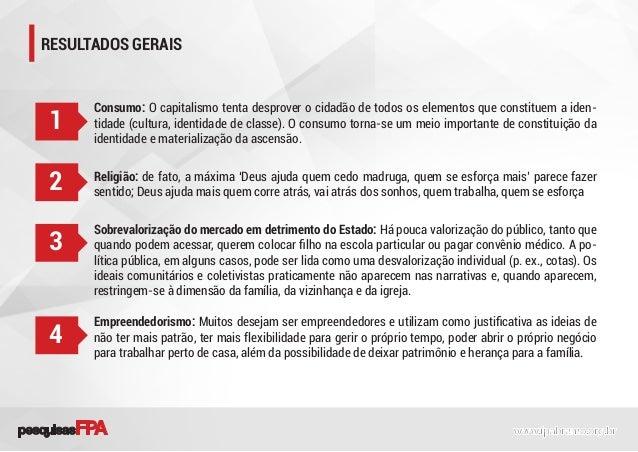 RESULTADOS GERAIS Consumo: O capitalismo tenta desprover o cidadão de todos os elementos que constituem a iden- tidade (cu...