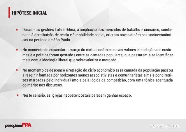 HIPÓTESE INICIAL Durante as gestões Lula e Dilma, a ampliação dos mercados de trabalho e consumo, combi- nada à distribuiç...
