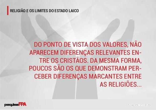 RELIGIÃO E OS LIMITES DO ESTADO LAICO DO PONTO DE VISTA DOS VALORES, NÃO APARECEM DIFERENÇAS RELEVANTES EN- TRE OS CRISTÃO...
