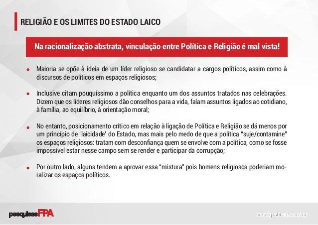 RELIGIÃO E OS LIMITES DO ESTADO LAICO Maioria se opõe à ideia de um líder religioso se candidatar a cargos políticos, assi...