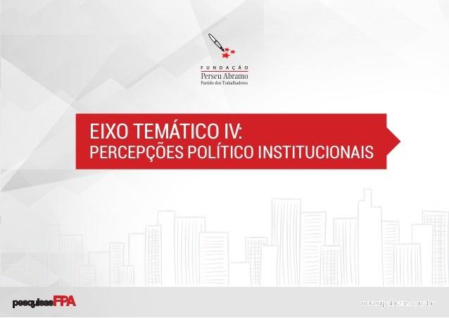 EIXO TEMÁTICO IV: PERCEPÇÕES POLÍTICO INSTITUCIONAIS