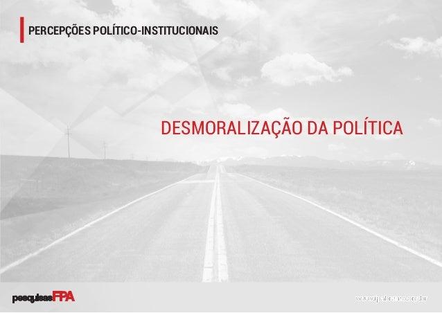 PERCEPÇÕES POLÍTICO-INSTITUCIONAIS DESMORALIZAÇÃO DA POLÍTICA