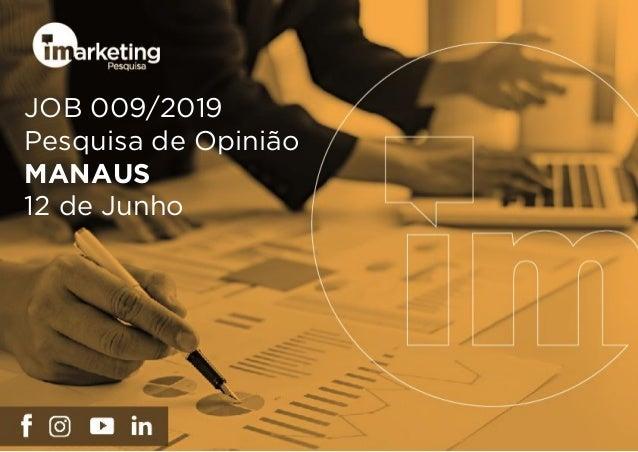 JOB 009/2019 Pesquisa de Opinião MANAUS 12 de Junho