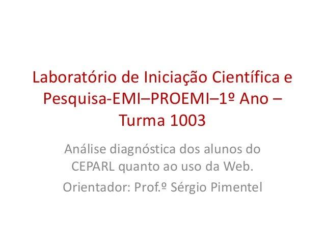 Laboratório de Iniciação Científica e Pesquisa-EMI–PROEMI–1º Ano – Turma 1003 Análise diagnóstica dos alunos do CEPARL qua...