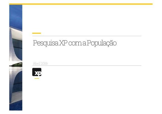 PesquisaXPcomaPopulação Abril 2019