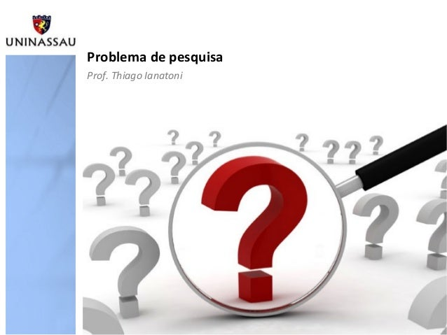 Problema de pesquisaProf. Thiago Ianatoni