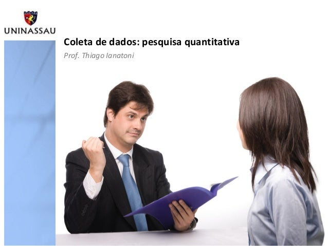 Coleta de dados: pesquisa quantitativaProf. Thiago Ianatoni