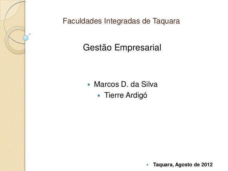 Faculdades Integradas de Taquara     Gestão Empresarial         Marcos D. da Silva            Tierre Ardigó             ...