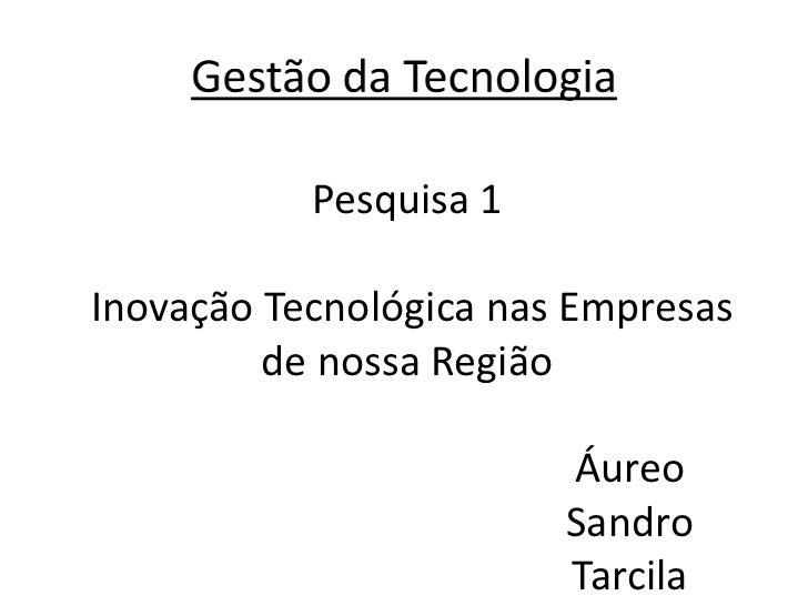 Pesquisa 1Inovação Tecnológica nas Empresas         de nossa Região                        Áureo                        Sa...