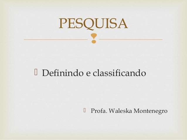   Definindo e classificando  Profa. Waleska Montenegro PESQUISA
