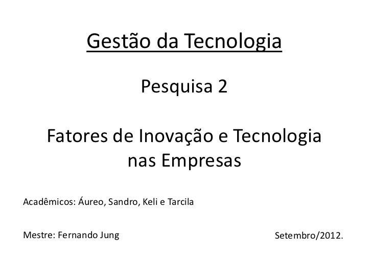 Gestão da Tecnologia                            Pesquisa 2     Fatores de Inovação e Tecnologia              nas EmpresasA...