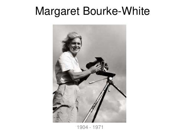 Margaret Bourke-White  1904 - 1971