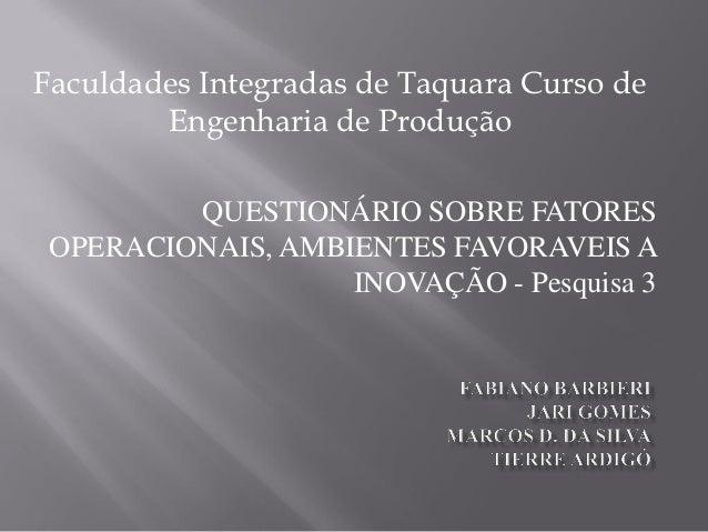Faculdades Integradas de Taquara Curso de        Engenharia de Produção         QUESTIONÁRIO SOBRE FATORES OPERACIONAIS, A...