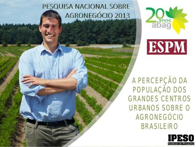A PERCEPÇÃO DA POPULAÇÃO DOSGRANDES CENTROSURBANOS SOBRE O  AGRONEGÓCIO    BRASILEIRO      YOURLOGO