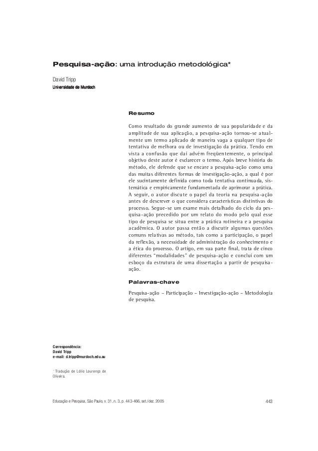 Pesquisa-ação: uma introdução metodológica* David Tripp Universidade de Murdoch  Resumo  Como resultado do grande aumento ...