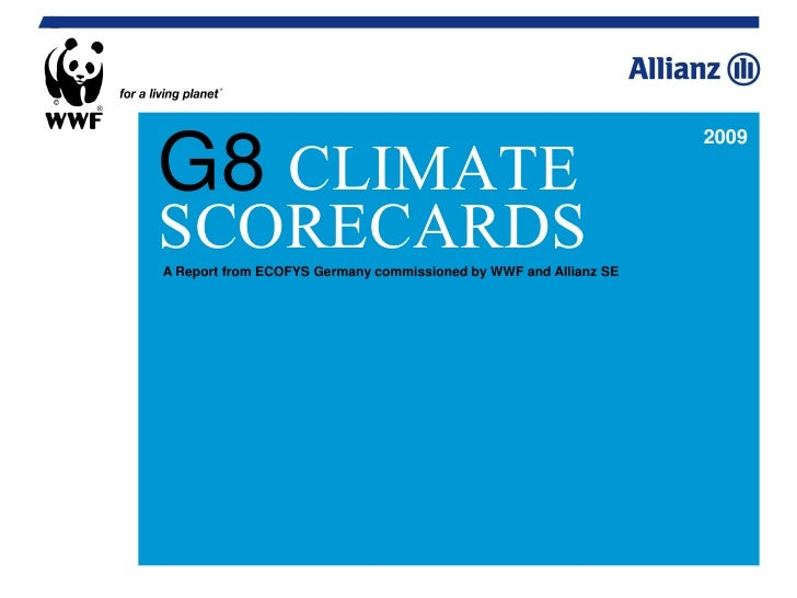 2009  G8 CLIMATE SCORECARDS A Report from ECOFYS Germany commissioned by WWF and Allianz SE
