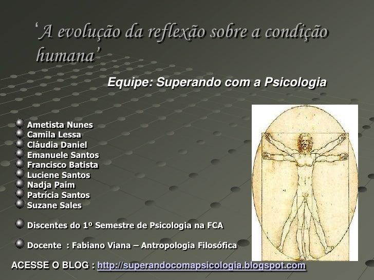 'A evolução da reflexão sobre a condição humana'<br />Equipe: Superando com a Psicologia<br />Ametista Nunes    <br />Cami...