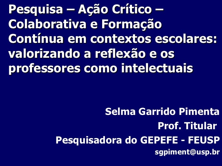 Pesquisa – Ação Crítico – Colaborativa e Formação Contínua em contextos escolares: valorizando a reflexão e os professores...