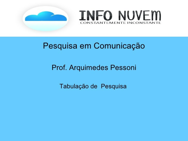 Pesquisa em Comunicação Prof. Arquimedes Pessoni Tabulação de  Pesquisa