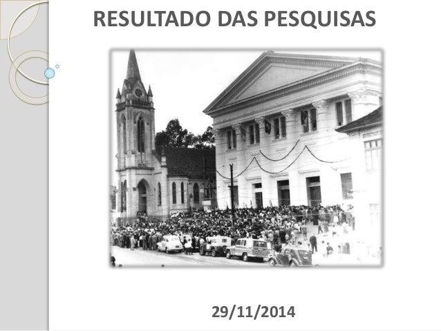 RESULTADO DAS PESQUISAS  29/11/2014