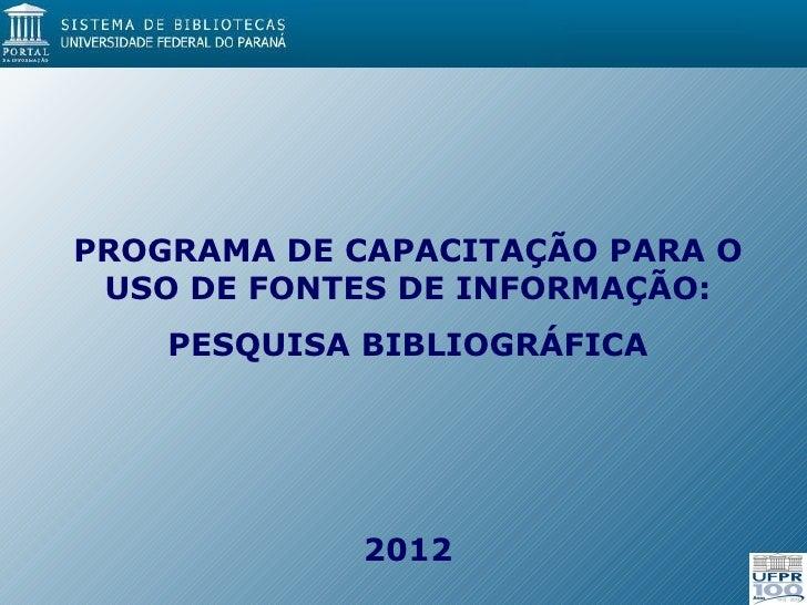 PROGRAMA DE CAPACITAÇÃO PARA O USO DE FONTES DE INFORMAÇÃO:    PESQUISA BIBLIOGRÁFICA            2012