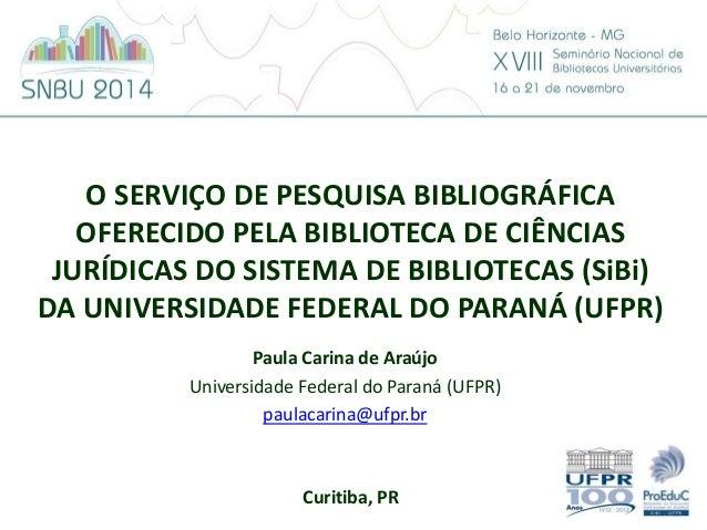 O SERVIÇO DE PESQUISA BIBLIOGRÁFICA  OFERECIDO PELA BIBLIOTECA DE CIÊNCIAS  JURÍDICAS DO SISTEMA DE BIBLIOTECAS (SiBi)  DA...