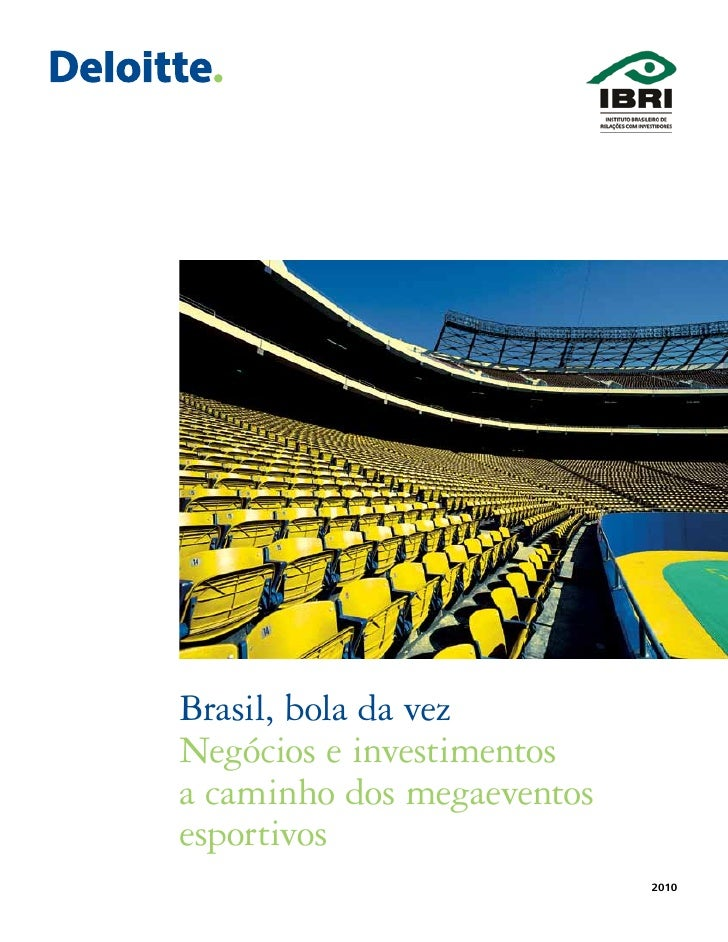 Brasil, bola da vez Negócios e investimentos a caminho dos megaeventos esportivos                             2010