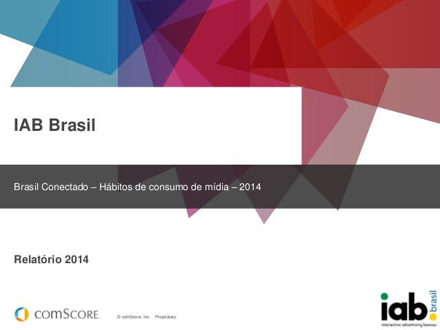 © comScore, Inc. Proprietary.  IAB Brasil  Brasil Conectado – Hábitos de consumo de mídia – 2014  Relatório 2014