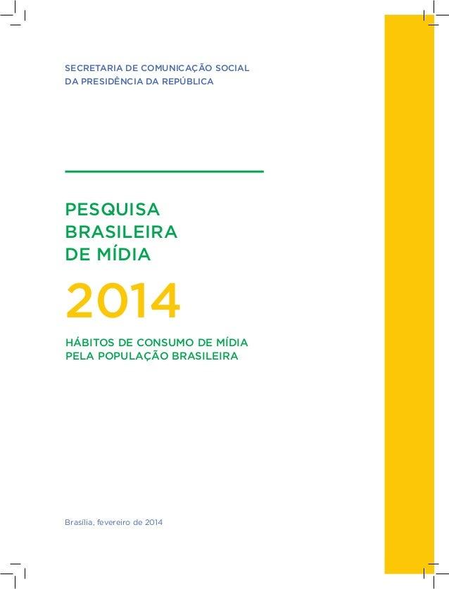 SECRETARIA DE COMUNICAÇÃO SOCIAL D  A PRESIDÊNCIA DA REPÚBLICA  PESQUISA BRASILEIRA DE MÍDIA  2014 HÁBITOS DE CONSUMO DE M...