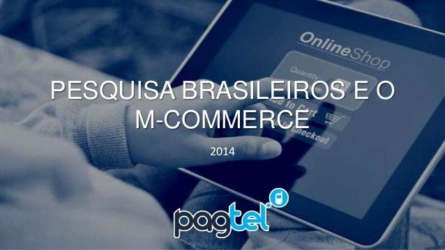 PESQUISA BRASILEIROS E O  M-COMMERCE  2014