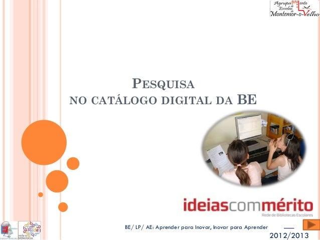 PESQUISANO CATÁLOGO DIGITAL DA                           BE       BE/ LP/ AE: Aprender para Inovar, Inovar para Aprender  ...