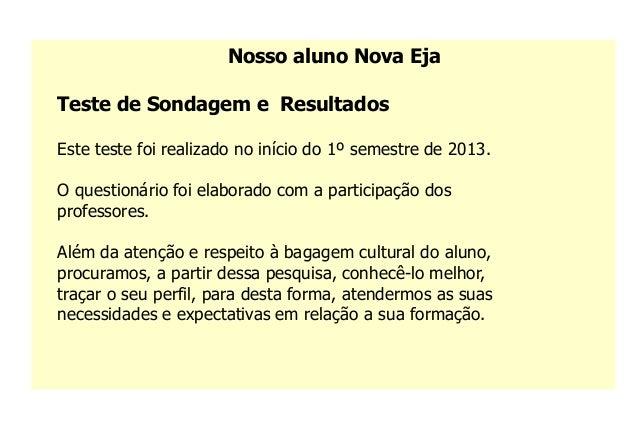 Nosso aluno Nova EjaTeste de Sondagem e ResultadosEste teste foi realizado no início do 1º semestre de 2013.O questionário...
